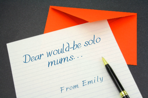 Letter from Emily to would-be solo mums